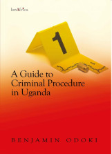 A Guide to Criminal Procedure in Uganda.- Odoki