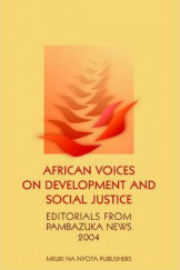 African Voices on Development and Social Justice : Editorials from Pambazuka News 2004