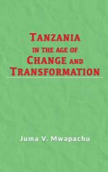Tanzania In The Age of Change And Transformation