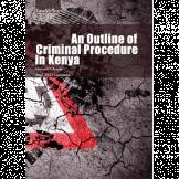 An Outline of Criminal Procedure in Kenya.