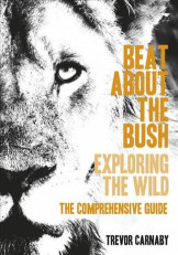 A Beat About The Bush Exploring the Wild,The Comprehensive Guide