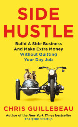 Side Hustle : Build a Side Business and Make Extra Money - Without Quitting Your Day Job