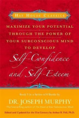 Maximize Your Potential Through The Power of Subconscious Mind to Develop Self Confidence and Self- Esteem