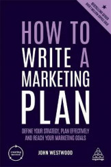 How to Write a Marketing Plan : Define Your Strategy, Plan Effectively and Reach Your Marketing Goals