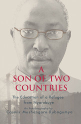 A Son of Two Countries : The Education of a Refugee from Nyarubuye
