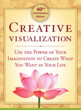 Creative Visualization - Use the Power of Your Imagination to Create What You Want In Your Life