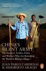 China's Silent Army : The Pioneers, Traders, Fixers and Workers Who Are Remaking the World in Beijing's Image