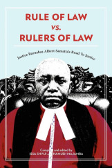 Rule of Law vs. Rulers of Law : Justice Barnabas Albert Samatta's Road to Justice