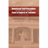 Annotated Civil Procedure and Practice in the Court of Appeal of Tanzania