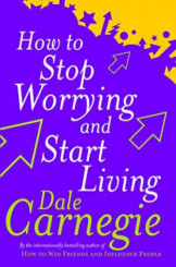 How To Stop Worrying And Start Living .