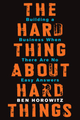 The Hard Thing About Hard Things : Building a Business When There Are No Easy Answers